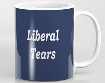 Liberal Tears  - 11 oz or 15 oz Ceramic Mug