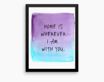 Framed Watercolor Print : Home is wherever I am with you wall art housewarming gift