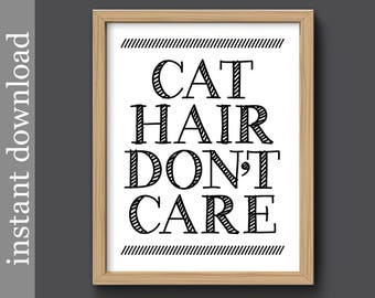 Cat Hair Don't Care, Instant Download, funny cat print, cat printable, cat lover gift, funny cat quote, black white, affordable art print