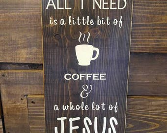 Coffee and Jesus sign, Coffee sign, Coffee Bar Decor, All I need is a little bit of coffee and a whole lot of Jesus, Farmhouse sign,