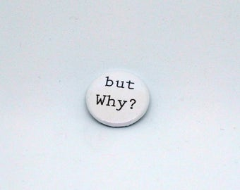 But Why Button - Given Up Distressed Questions - 1 inch pinback