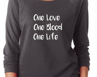 One Love One Blood One Life  U2 Woman's Sweatshirt / 3/4 sleeve Sweatshirt // U2  Shirt// U2 // Womans Sweatshirt
