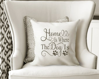 Home is where the dog is pillow cover