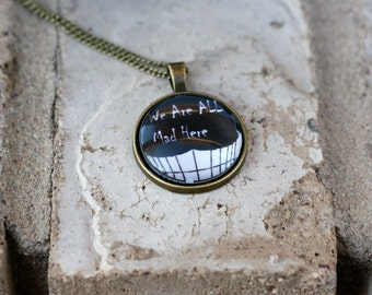 We are all mad - Cheshire Cat Quote Pendant Necklace ; Alice in Wonderland
