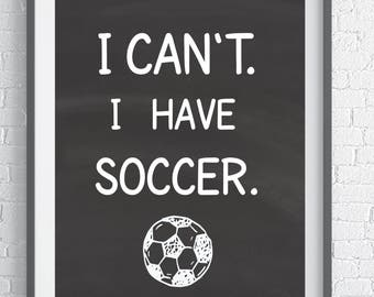 Instant Download for a Soccer Player.  Perfect Gift for Soccer Player and Soccer Coach. Framable gift. I can't.  I have Soccer.