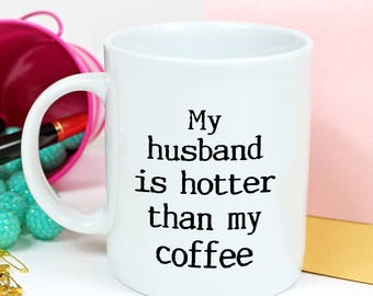 Funny Mugs for Wife - Wife funny Mug - Funny Gift for Wife - husband is hotter than my coffee