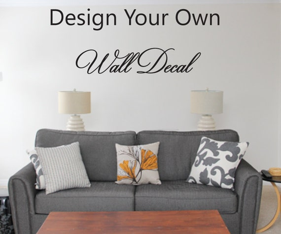Create Your Own Decal with 2 colors Wall Decor Custom Made