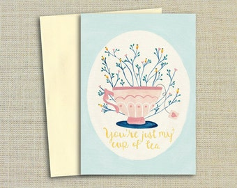 You're Just My Cup of Tea Teacup Mother's Day, Print Card Valentines Card, Girlfriend Card, For Girlfriend, Gift For Her, gift for mom