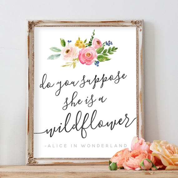 Floral Nursery Decor Art, Boho Nursery Art, Wildflower Quote, Alice in Wonderland, Do You Suppose She Is A Wildflower, She's A Wildflower