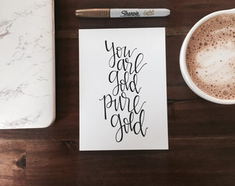 Hand Lettered Print- You are Gold, Pure Gold