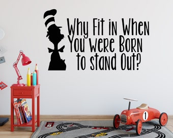Why Fit In When You Were Born to Stand Out? - Wall Vinyl Decal - Nursery Decor - Kids Room - Dr Seuss Quote - Cat in the hat