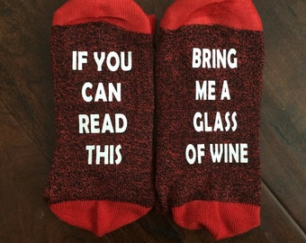 If You Can Read This Bring Me a Glass Of WINE. Custom Wine Socks Assorted Color Variety