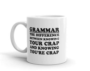 11 oz Coffee Mug: Grammar The Difference Between Knowing Your Crap and Knowing You're Crap