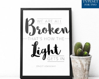 We are all broken, that's how the light gets in - Ernest Hemingway - Typography Printable - Instant Download