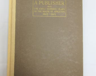 House of Appleton Biography Book:  A Portrait of a Publisher and The First Hundred Years  1825 - 1925 (Hardcover Book 1925) by Grant Overton