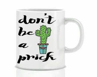 Don't be a prick mug 11oz dishwasher safe