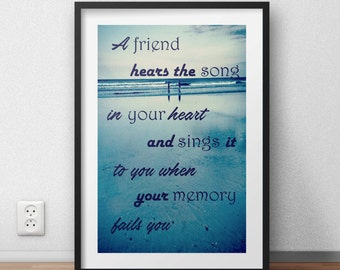 A friend hears the song in your heart... A4 print