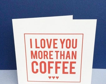 I Love You More Than Coffee Card. Anniversary Birthday Love. Can be personalised