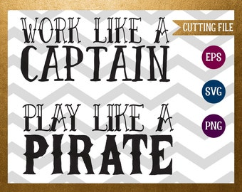 Work like a Captain, Play like a Pirate SVG Cut File, Captain, Pirate, Cutting File, Silhouette