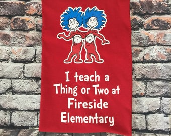 Teacher Shirt Back to School Thing 1 & 2 I Teach a Thing or Two with YOUR school name Dr Seuss inspired personalized Thing One and Two shirt