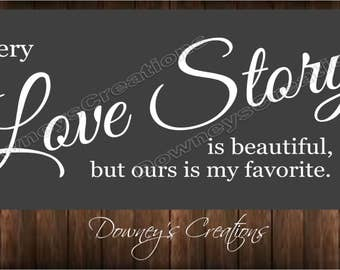 WALL DECAL / Every Love Story is beautiful but ours is my favorite / vinyl wall decal / Multiple colors to choose from / Home decor