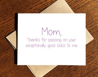 Mother's Day Card/Birthday - Mom - Thanks for Passing on Your Exceptionally Good Looks