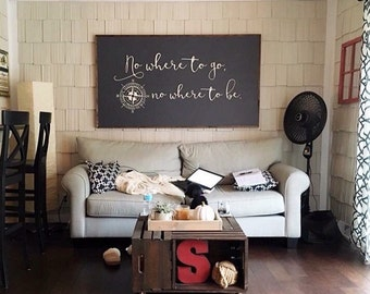 Nowhere to go, nowhere to be | 4'x2' | wood sign | custom sign | lyric sign