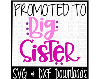 Big Sister SVG * Promoted to Big Sister Cut File - SVG & DXF Files - Silhouette Cameo/Cricut
