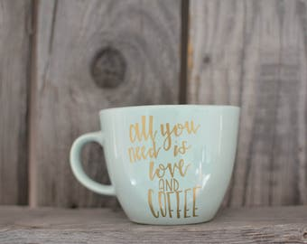All You Need is Love and Coffee, mint coffee mug with gold lettering