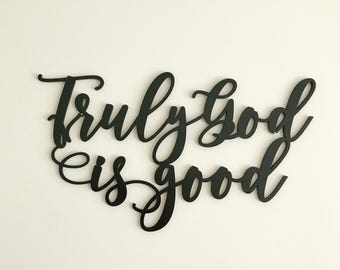 Truly God is Good - Christian Wall Art - Bible Verse Wall Art - Farmhouse Decor - Rustic Home Decor