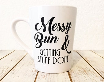 Coffee Cup - Messy Bun & Getting Stuff Done - New Mom Gift - Funny Coffee Mug - Unique Coffee Mugs - College Student Gift