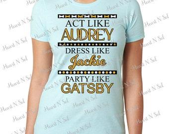Act like Aubrey, Dress like Jackie, Party like Gatsby, SVG, EPS, DXF, Digital file, Instant Download, Silhouette, Cricut