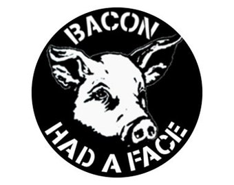"Bacon Had A Face 1.25"" Pinback Button - Vegan, Vegetarian, Animal Rights, Animal Liberation, Veganism, Activism"