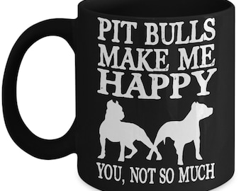 Funny Pit Bull Mug -Pit Bulls Make Me Happy You, Not So Much - Pit Bull Gift