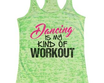 "Womens Burnout Tank Top ""Dancing Is My Kind Of Workout"" Dance Tank Top - Gym Shirt - Racerback Tank  - Gift 1348"