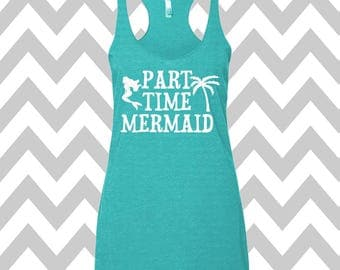 Part Time Mermaid Tank Top Summer Tank Top Mermaid Tank Top Racerback Tri Blend Workout Tank Funny Tank Vacation Tank Beach Tank