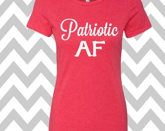 Patriotic AF  Ladies Tee Top 4th of July T-shirt Stars T-Shirt USA Tee Top Patriotic T-Shirt Memorial Day T-Shirt Independence Day Tee