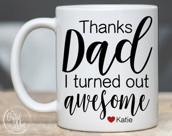 Personalized Mug for Dad, Dad Mug, Thanks Dad I Turned Out Awesome Mug, Gift for Dad, Mug for Dad, Father's Day Gift, Fathers Day Mug