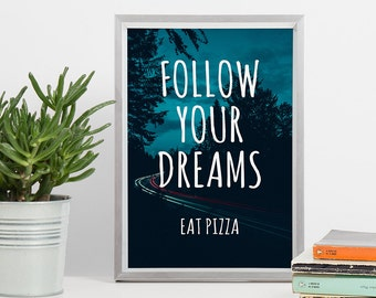 Follow Your Dream Printable Art - Eat Pizza - DIN A4 Blue 8x10 - Typography Print, Positive Quote, Kitchen Art Print, Funny Motivation