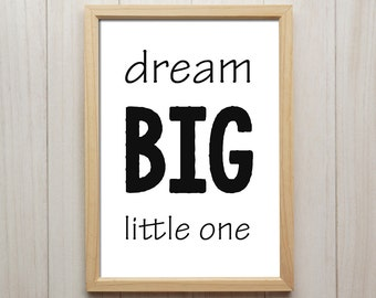 Dream Big Little One - Nursery Wall Art, Kids Room Decor, Children Quote, Modern Wall Decor, Typography Poster, Black and White Giclee Print