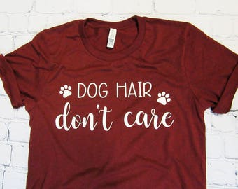 Dog Hair Don't Care Shirt - Dog Mom Tee - Gift For Dog Lover