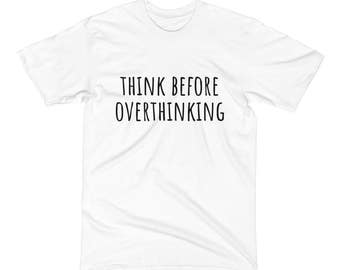 Funny overthinking quote T-shirt, cute overthinker shirt for women men, think before overthinking t shirt, funny overthinker gift