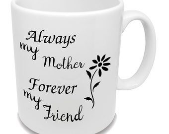 Always My Mother Forever My Friend * Coffee Mug * Birthday Gift * Family Gift * Tea Cup * Children Mug * Mother's Day *