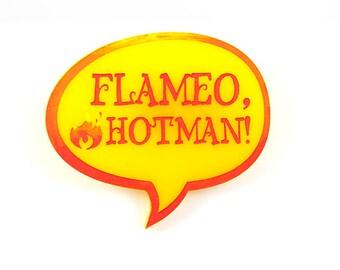 Flameo, Hotman! Brooch