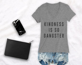 Kindness is Gangster shirt Kindness matters shirt Kindness is everything Kindness shirt always be kind shirt Deep V Neck
