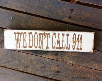 We Don't call 911  wood sign / We don't dial 911 / no trespassing wood sign / warning entrance wood sign