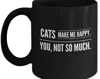 Cats Make Me Happy - You, Not So Much - Funny Cat Mug - variant 3