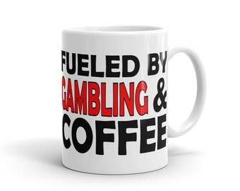 Passionate Gambler Mug - Fueled By Gambling And Coffee
