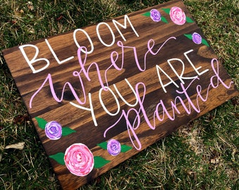 Bloom Where You Are Planted Hand Lettered Floral Wood Sign