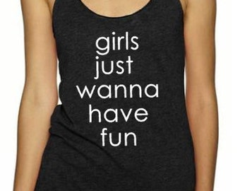 Girls Just Wanna Have Fun / Cyndi Lauper Stagecoach /  Womens Tank / Womens Clothing / Tank Tops for Women /  Gifts for her / Gifts for Mom